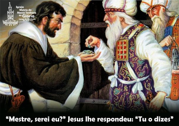 """""""Mestre, serei eu?"""" Jesus lhe respondeu: """"Tu o dizes"""""""