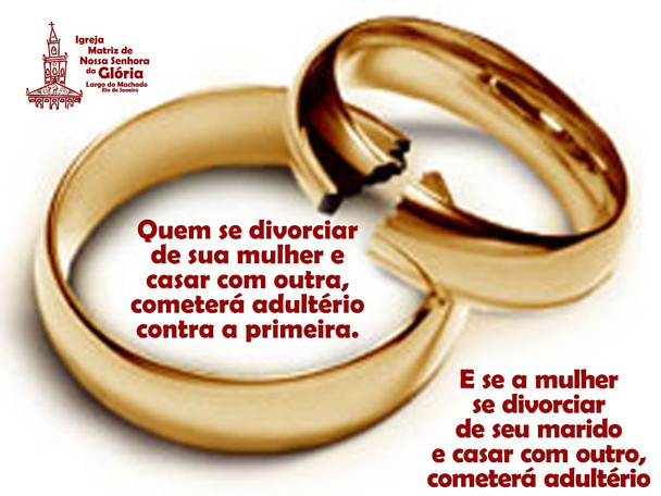 Quem se divorciar de sua mulher e casar com outra, cometerá adultério contra a primeira