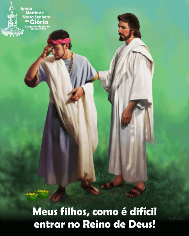 Meus filhos, como é difícil entrar no Reino de Deus!