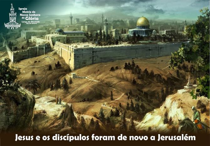 Jesus e os discípulos foram de novo a Jerusalém