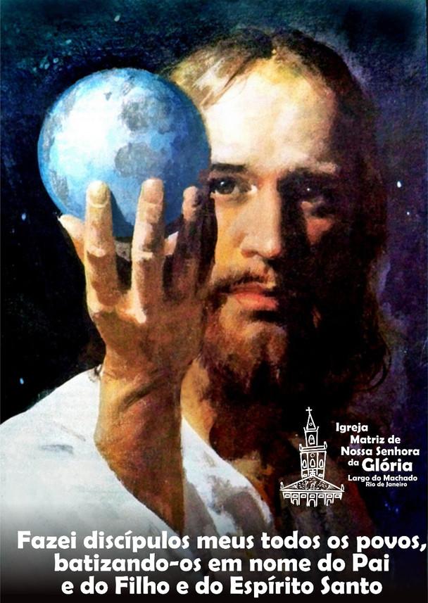 Fazei Discípulos meus todos os povos, batizando-os em nome do Pai e do Filho e do Espírito Santo
