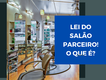 LEI DO SALÃO PARCEIRO? O que é?