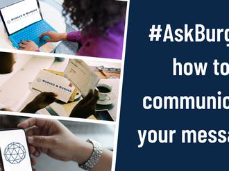 #AskBurges: How Should We Communicate Our Message?