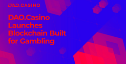 DAO.Casino decides to launch its own gambling 3.0 blockchain