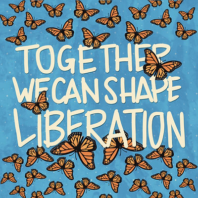 Together We Can Shape Liberation
