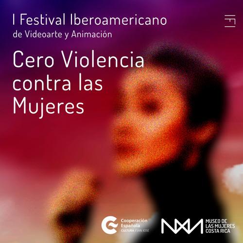 I Festival Iberoamericano de Videoarte y Animación Cero Violencia contra las Mujeres