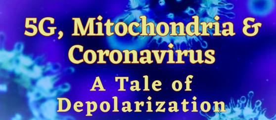 5G, MITOCHONDRIA & CORONAVIRUS – A TALE OF DEPOLARIZATION