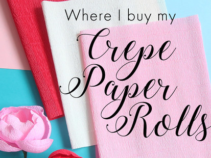 Where I buy my Crepe Paper Rolls - updated Jan 2019