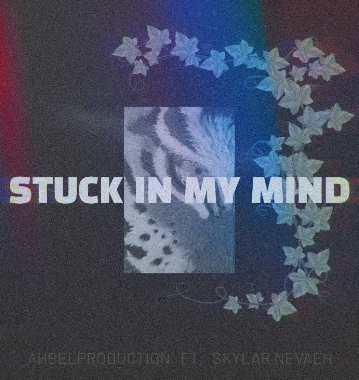 Stuck In My Mind - Ahbel Production ft. Skylar Nevaeh (Single)