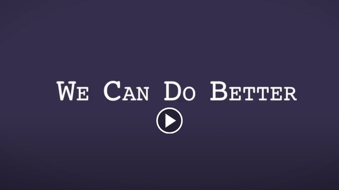 We Can Do Better Video