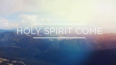 Holy Spirit Come.jpg