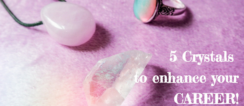 5 Crystals to enhance your CAREER!