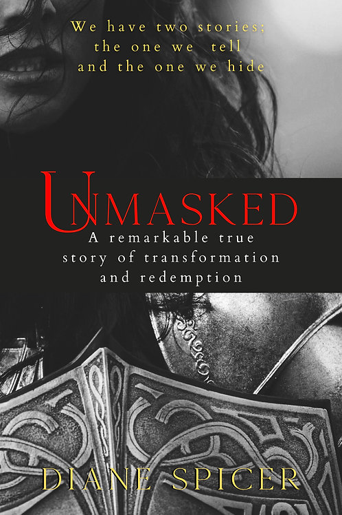 Unmasked; A Remarkable True Story of Transformation and Redemption