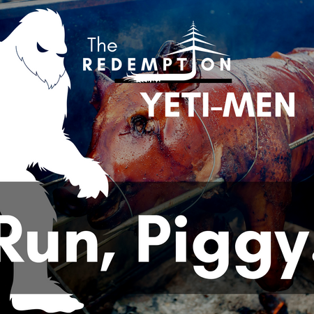 Run, Piggy.