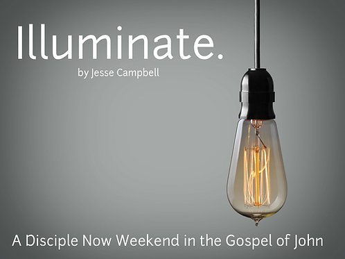 Illuminate: A Group Weekend in the Gospel of John - Disciple Now Curriculum