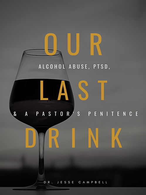 Our Last Drink: Alcohol Abuse, PTSD, & a Pastor's Penitence