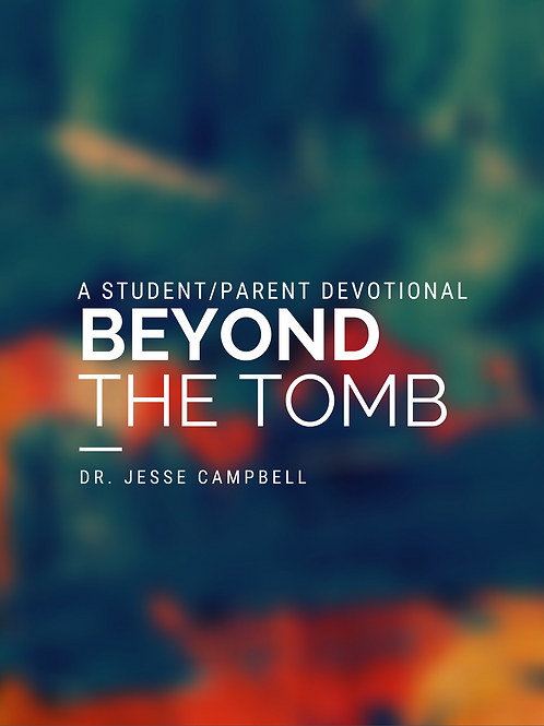 Beyond the Tomb: A Student/Parent Easter-Time Devotional