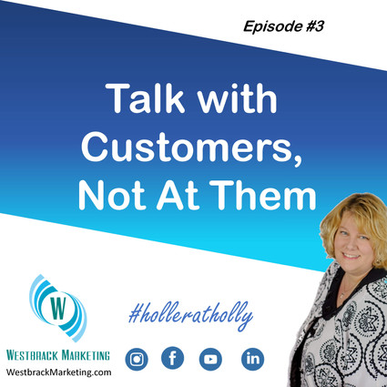 Talk With Your Customer, Not At Them
