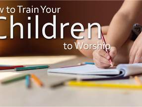 How to Train Your Children to Worship
