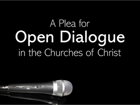 A Plea for Open Dialogue in the Churches of Christ