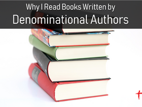 Why I Read Books Written by Denominational Authors