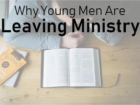 Why Young Men Are Leaving Ministry