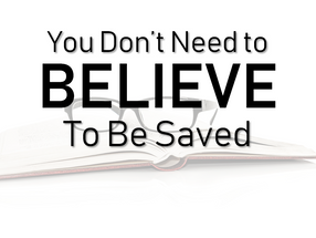 You Don't Need to Believe to Be Saved