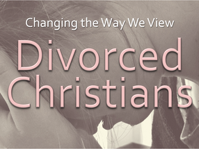 Changing the Way We View Divorced Christians