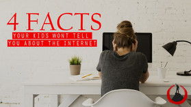 4 Facts Your Kids Won't Tell You About the Internet