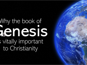 Why the Book of Genesis is Vitally Important to Christianity