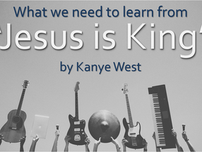 "What Christians Need to Learn from ""Jesus Is King"" by Kanye West"