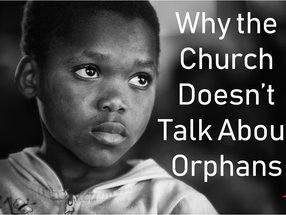 Why the Church Doesn't Talk About Orphans