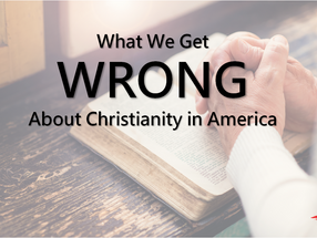 What We Get Wrong About Christianity in America