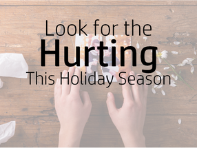Look for the Hurting this Holiday Season
