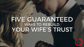 Five Guaranteed Ways To Rebuild Your Wife's Trust