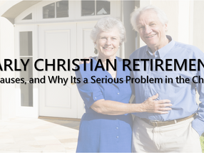 Early Christian Retirement, Its Causes, and Why It's a Serious Problem in the Church