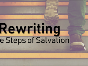Rewriting the Steps of Salvation
