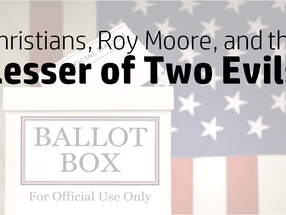 Christians, Roy Moore, and the Lesser of Two Evils