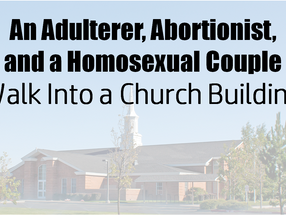 An Adulterer, an Abortionist, and a Homosexual Couple Walk Into a Church Building