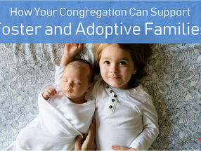 How Your Congregation Can Support Foster and Adoptive Families