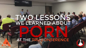 Two Lessons We Learned About PORN at the TRU Conference