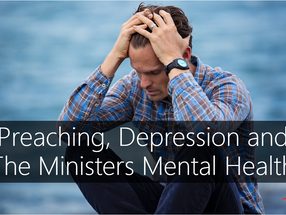 Preaching, Depression, and Your Ministers Mental Health