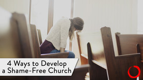 4 Ways to Develop a Shame-Free Church