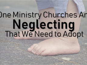One Ministry Churches Are Neglecting That They Need to Adopt