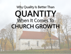 Why Quality is Better Than Quantity When It Comes to Church Growth
