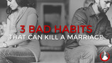 3 Bad Habits That Can Kill a Marriage