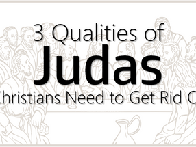 3 Qualities of Judas Christians Need to Get Rid Of