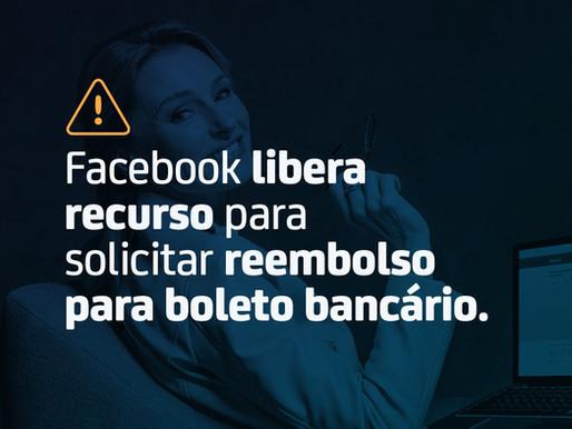 Anúncios de campanha: Facebook libera reembolso para boleto bancário