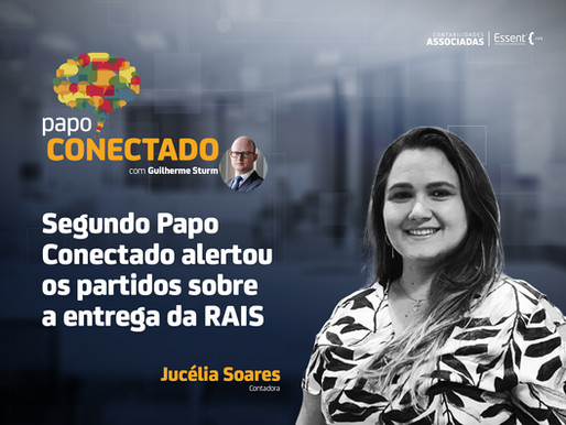 Segundo Papo Conectado alertou os partidos sobre a entrega da RAIS
