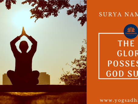 The Ancient Inventions of Surya Namaskar: The 12 Glory Posses of God Surya